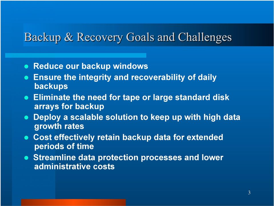 solution to keep up with high data growth rates Cost effectively retain backup data for