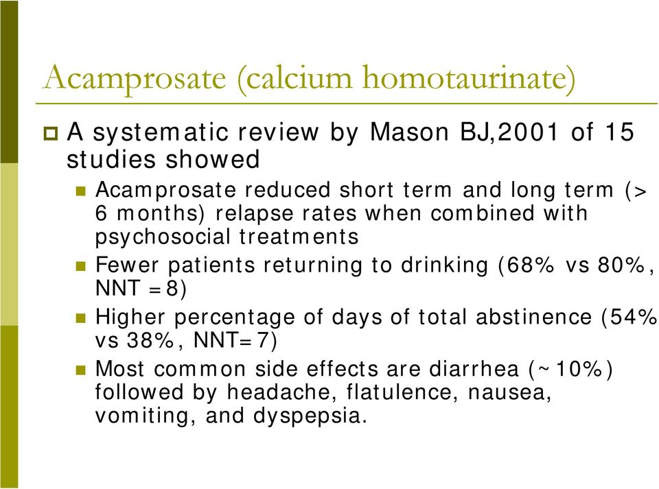 patients returning to drinking (68% vs 80%, NNT =8) Higher percentage of days of total abstinence (54% vs 38%,