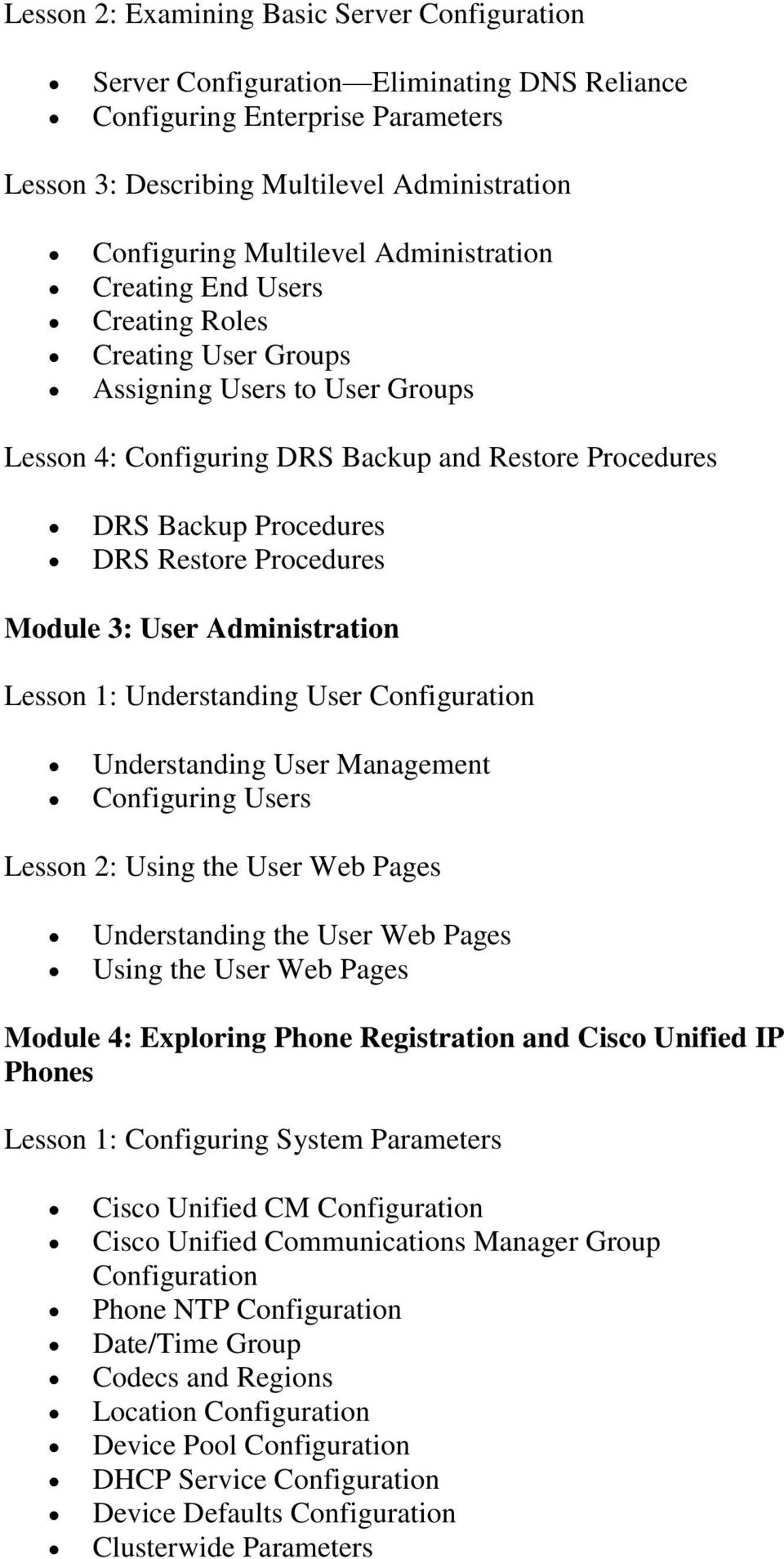 Procedures Module 3: User Administration Lesson 1: Understanding User Configuration Understanding User Management Configuring Users Lesson 2: Using the User Web Pages Understanding the User Web Pages