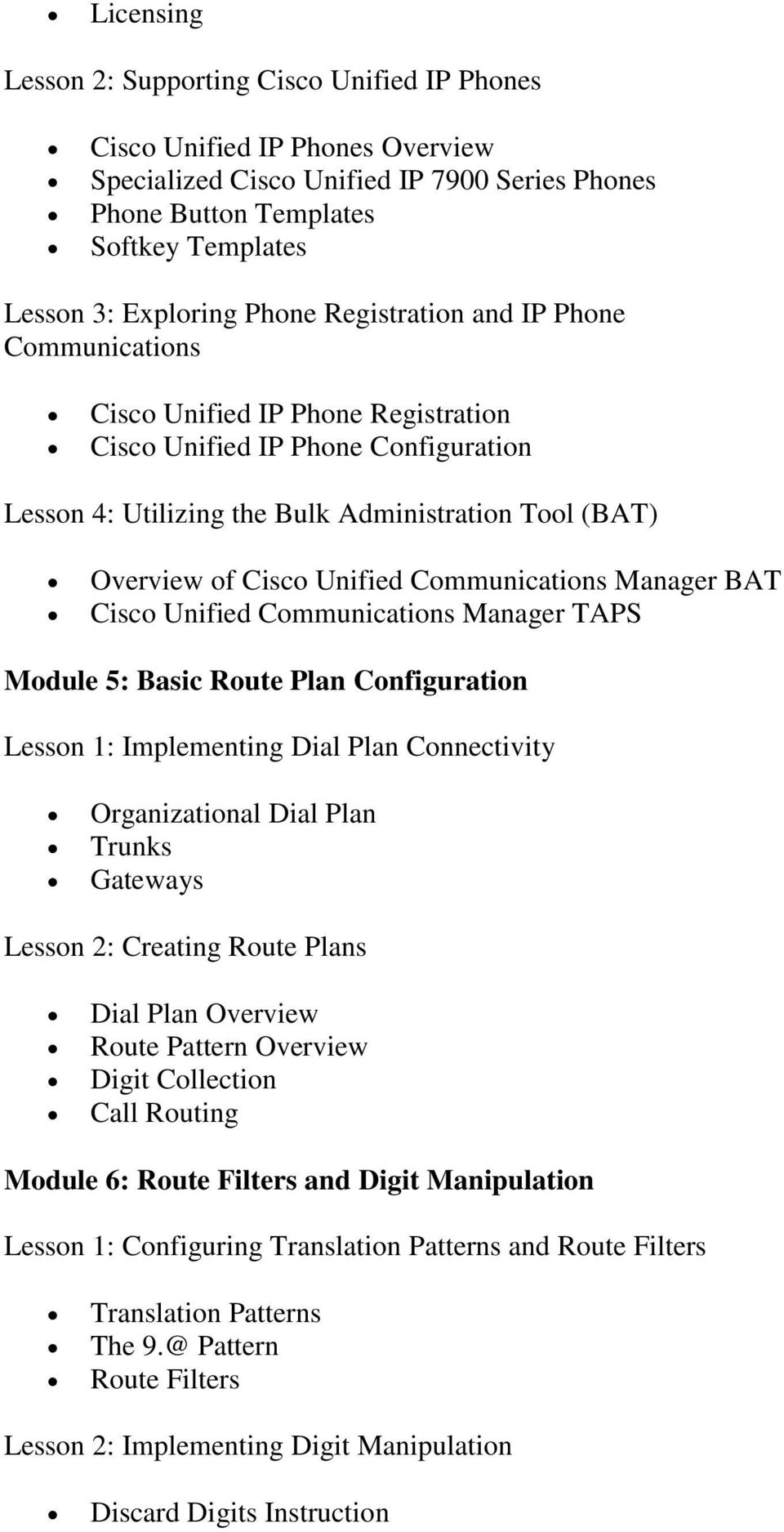 Unified Communications Manager BAT Cisco Unified Communications Manager TAPS Module 5: Basic Route Plan Configuration Lesson 1: Implementing Dial Plan Connectivity Organizational Dial Plan Trunks