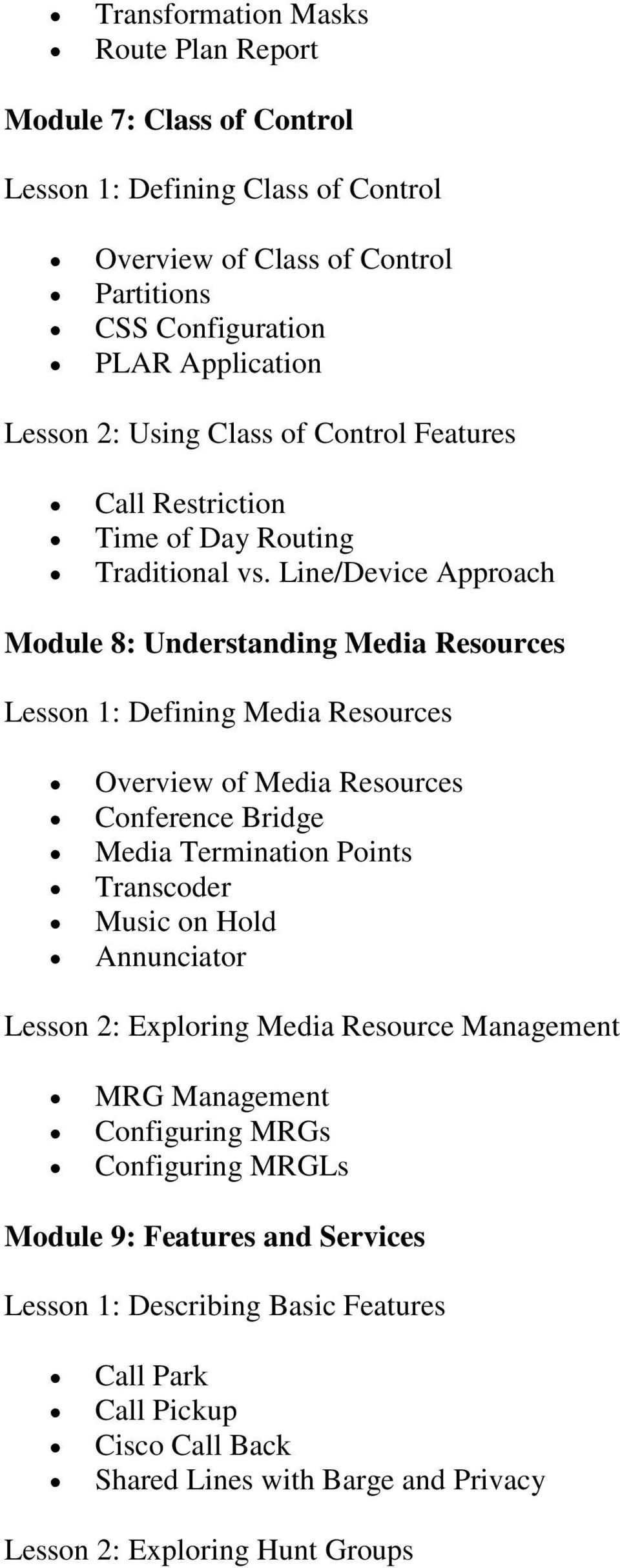 Line/Device Approach Module 8: Understanding Media Resources Lesson 1: Defining Media Resources Overview of Media Resources Conference Bridge Media Termination Points Transcoder Music on