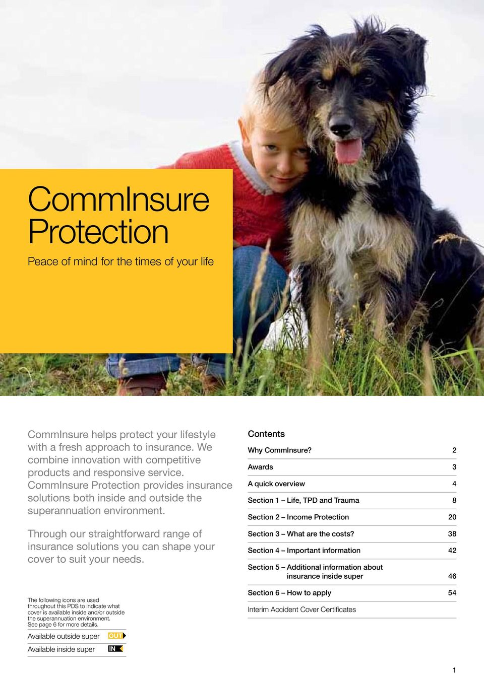 Through our straightforward range of insurance solutions you can shape your cover to suit your needs. Contents Why CommInsure?