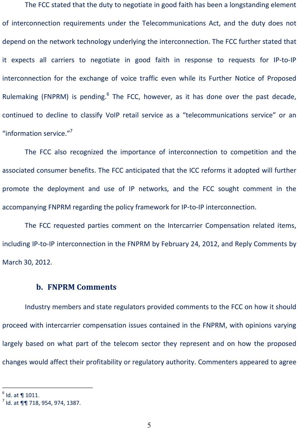 The FCC further stated that it expects all carriers to negotiate in good faith in response to requests for IP- to- IP interconnection for the exchange of voice traffic even while its Further Notice