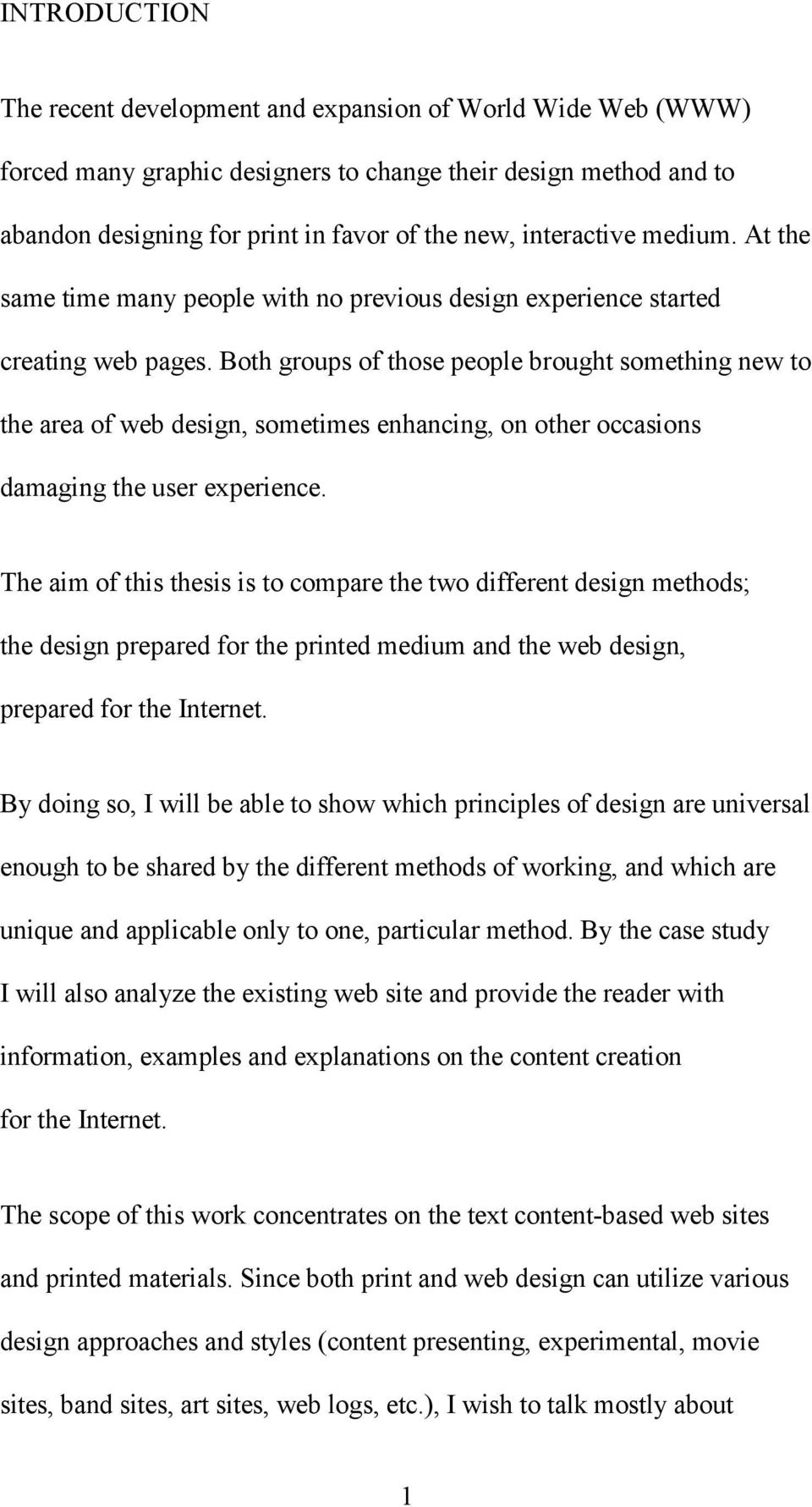 Both groups of those people brought something new to the area of web design, sometimes enhancing, on other occasions damaging the user experience.