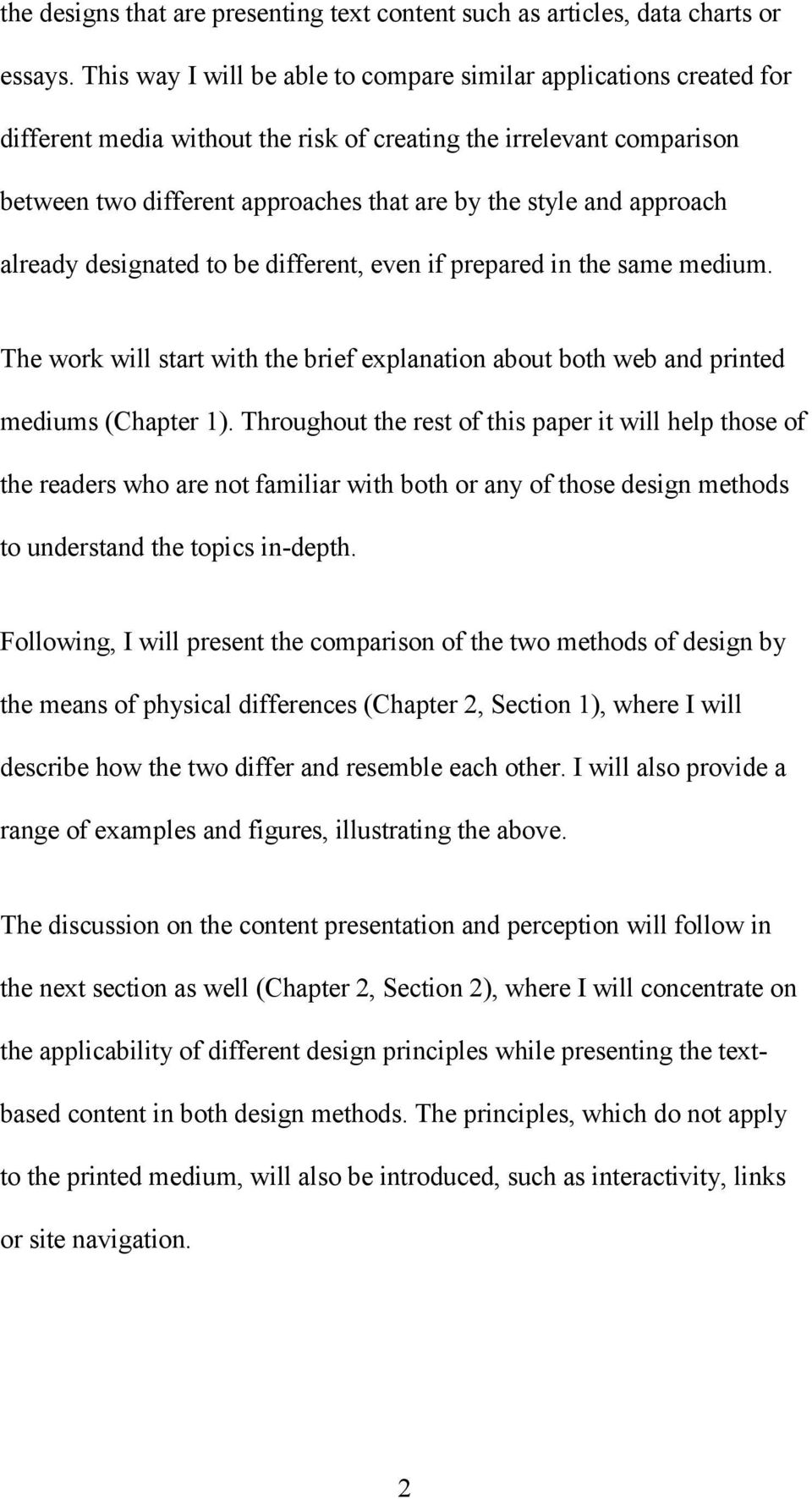 approach already designated to be different, even if prepared in the same medium. The work will start with the brief explanation about both web and printed mediums (Chapter 1).