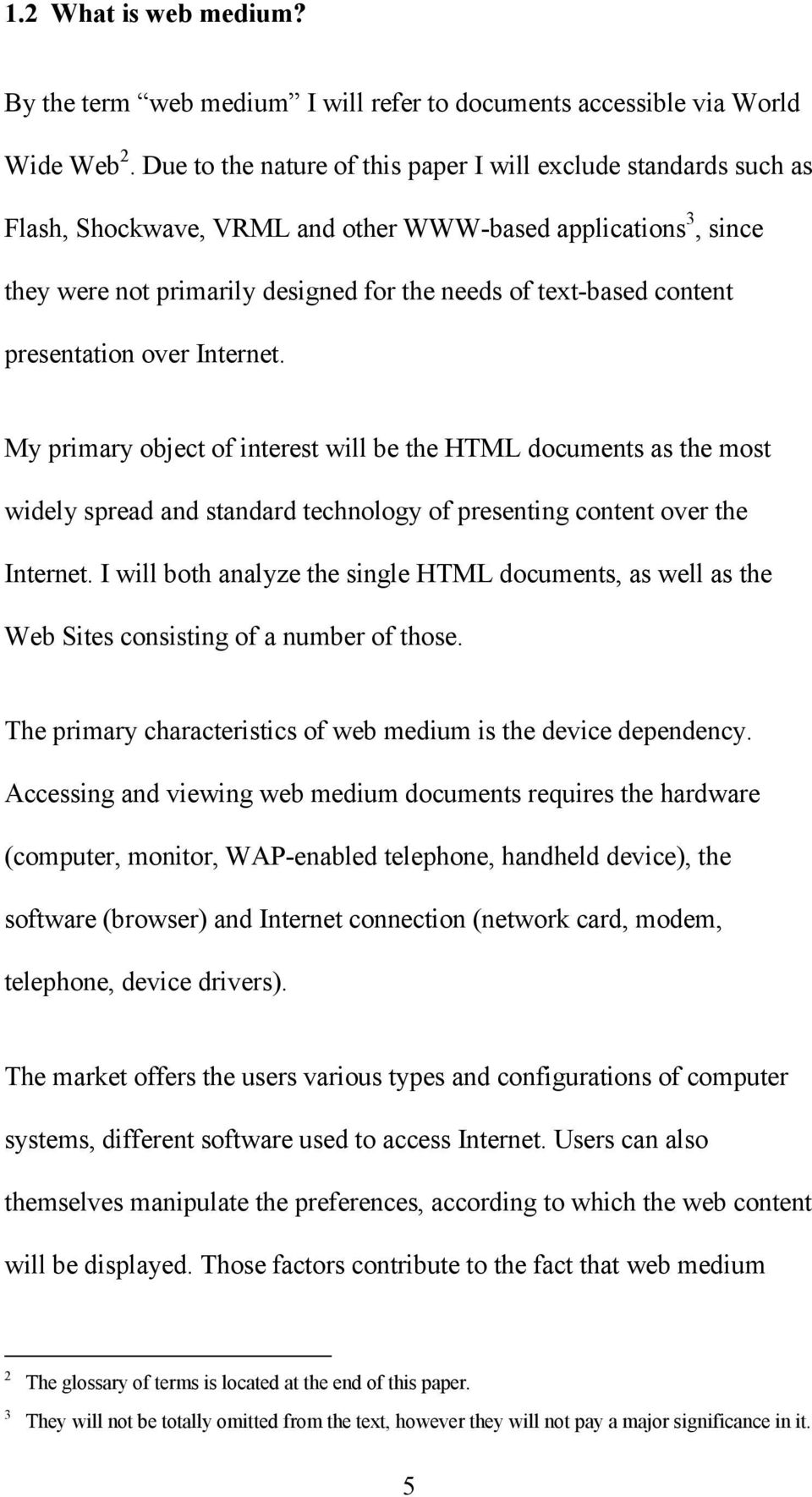 presentation over Internet. My primary object of interest will be the HTML documents as the most widely spread and standard technology of presenting content over the Internet.