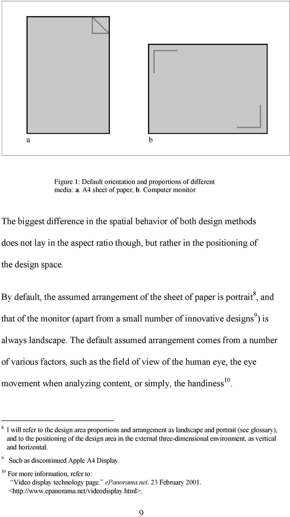 By default, the assumed arrangement of the sheet of paper is portrait 8, and that of the monitor (apart from a small number of innovative designs 9 ) is always landscape.