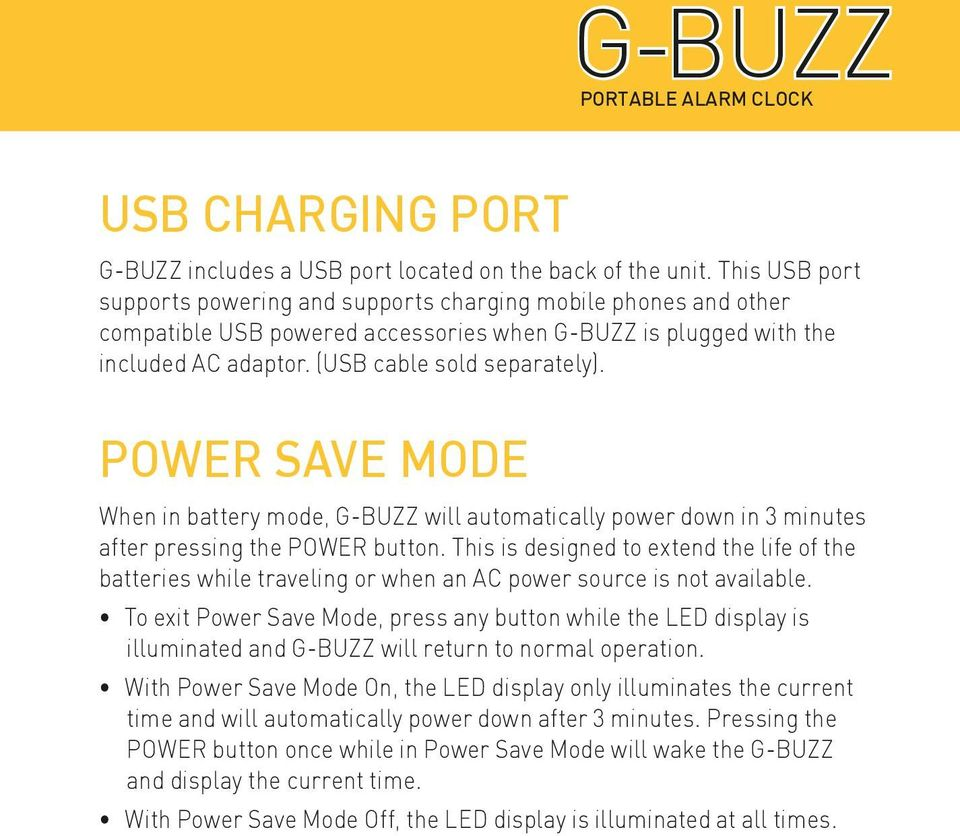 POWER SAVE MODE When in battery mode, G-BUZZ will automatically power down in 3 minutes after pressing the POWER button.
