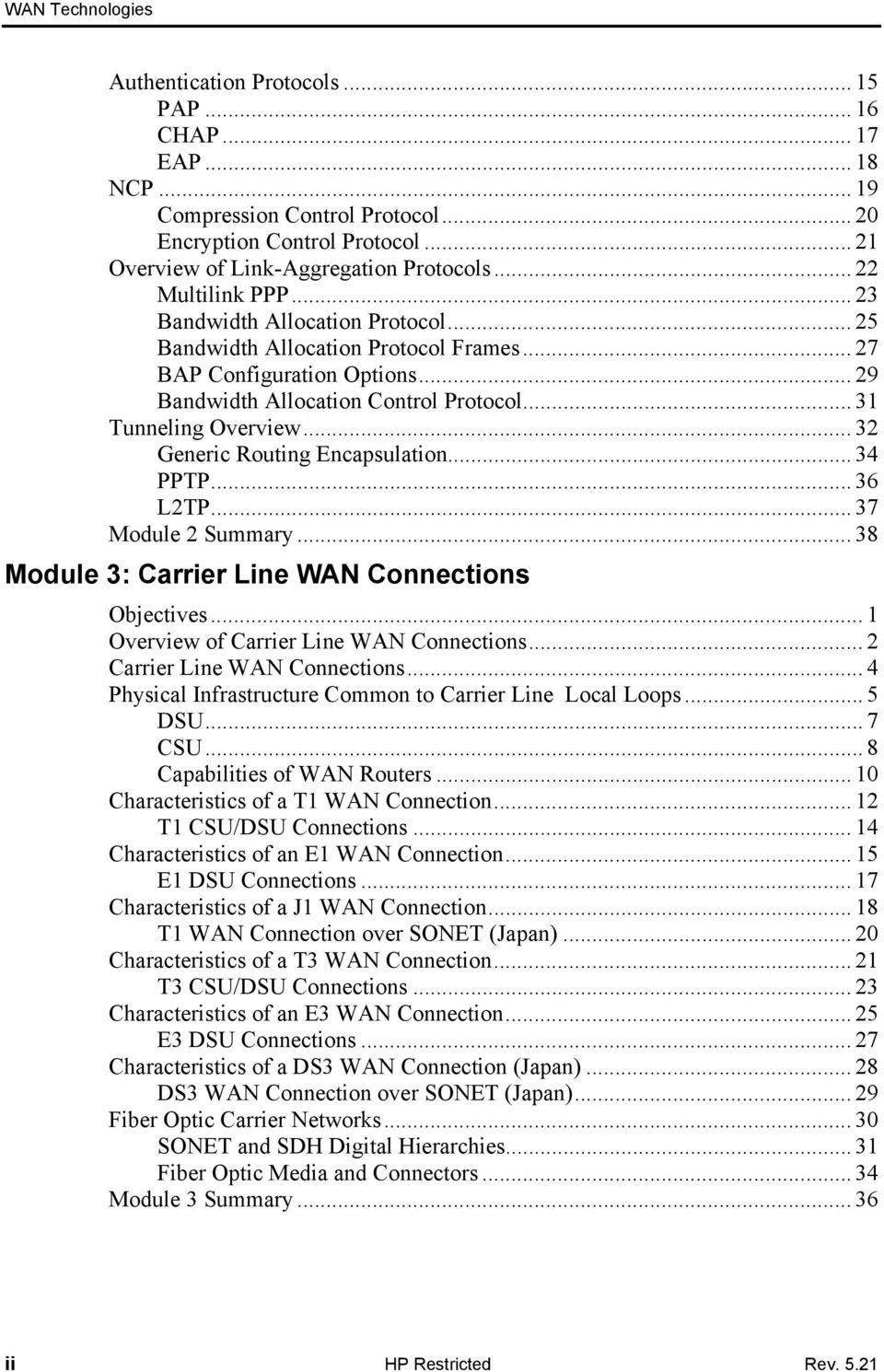 .. 32 Generic Routing Encapsulation... 34 PPTP... 36 L2TP... 37 Module 2 Summary... 38 Module 3: Carrier Line WAN Connections Objectives... 1 Overview of Carrier Line WAN Connections.