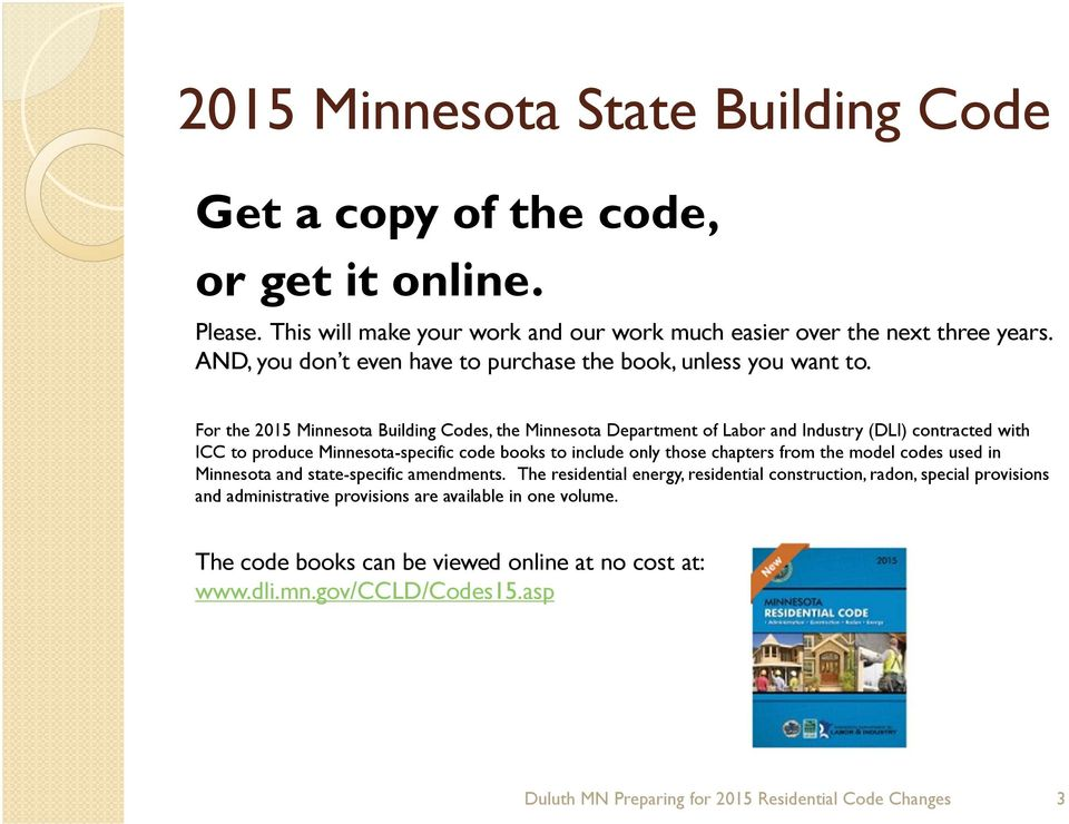 For the 2015 Minnesota Building Codes, the Minnesota Department of Labor and Industry (DLI) contracted with ICC to produce Minnesota-specific code books to include only those chapters from