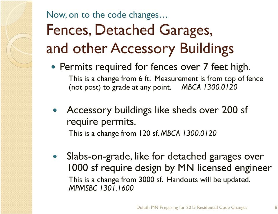 0120 Accessory buildings like sheds over 200 sf require permits. This is a change from 120 sf. MBCA 1300.