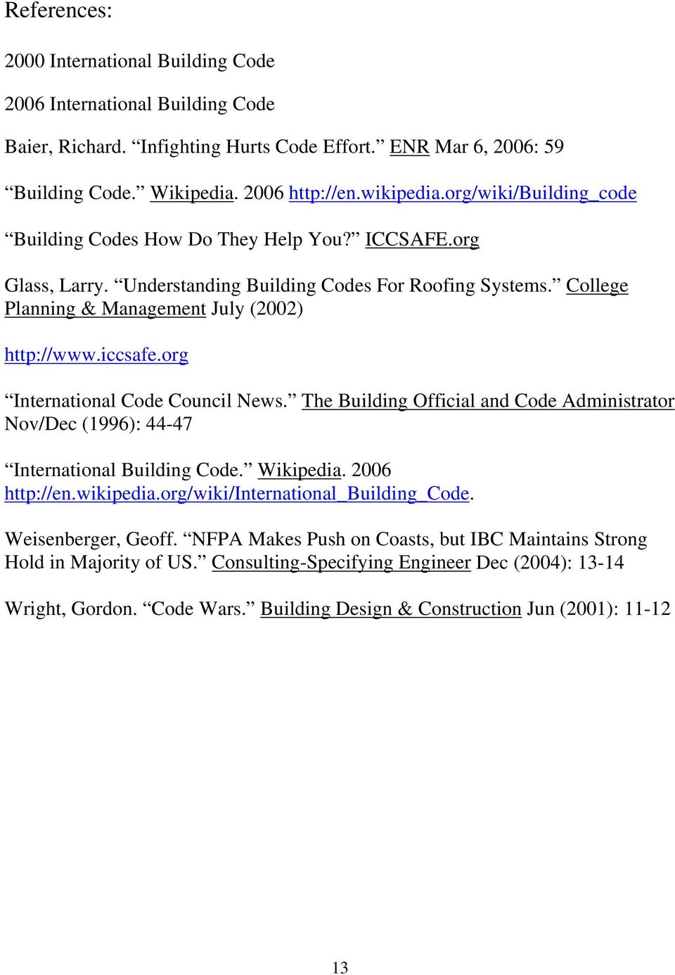org International Code Council News. The Building Official and Code Administrator Nov/Dec (1996): 44-47 International Building Code. Wikipedia. 2006 http://en.wikipedia.