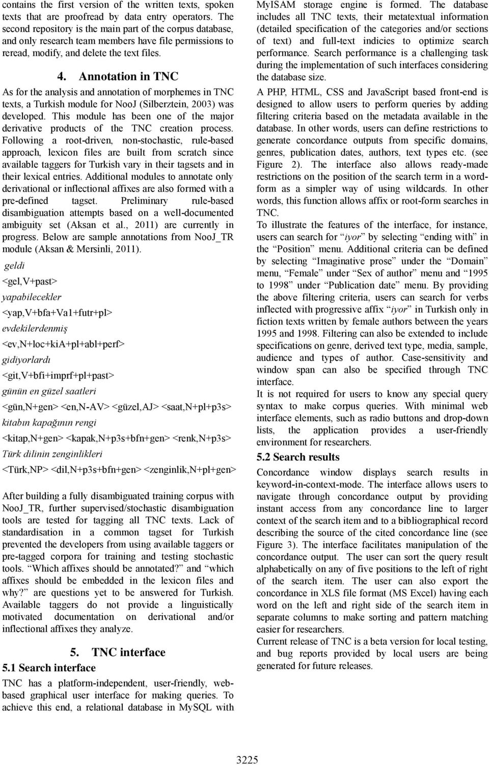 Annotation in TNC As for the analysis and annotation of morphemes in TNC texts, a Turkish module for NooJ (Silberztein, 2003) was developed.