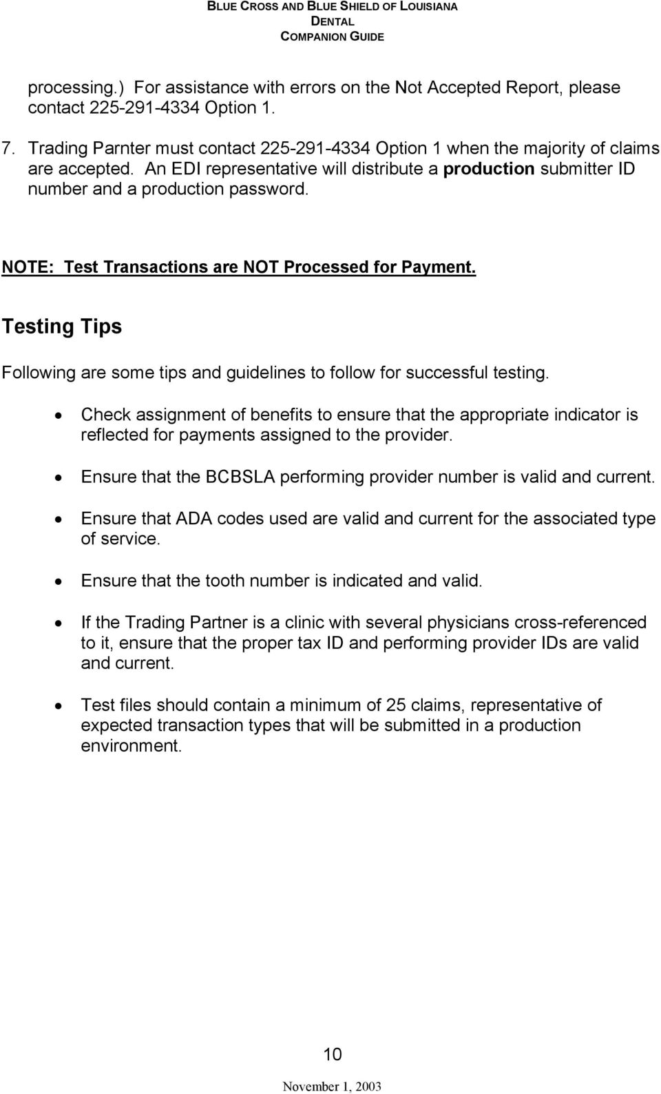 NOTE: Test Transactions are NOT Processed for Payment. Testing Tips Following are some tips and guidelines to follow for successful testing.