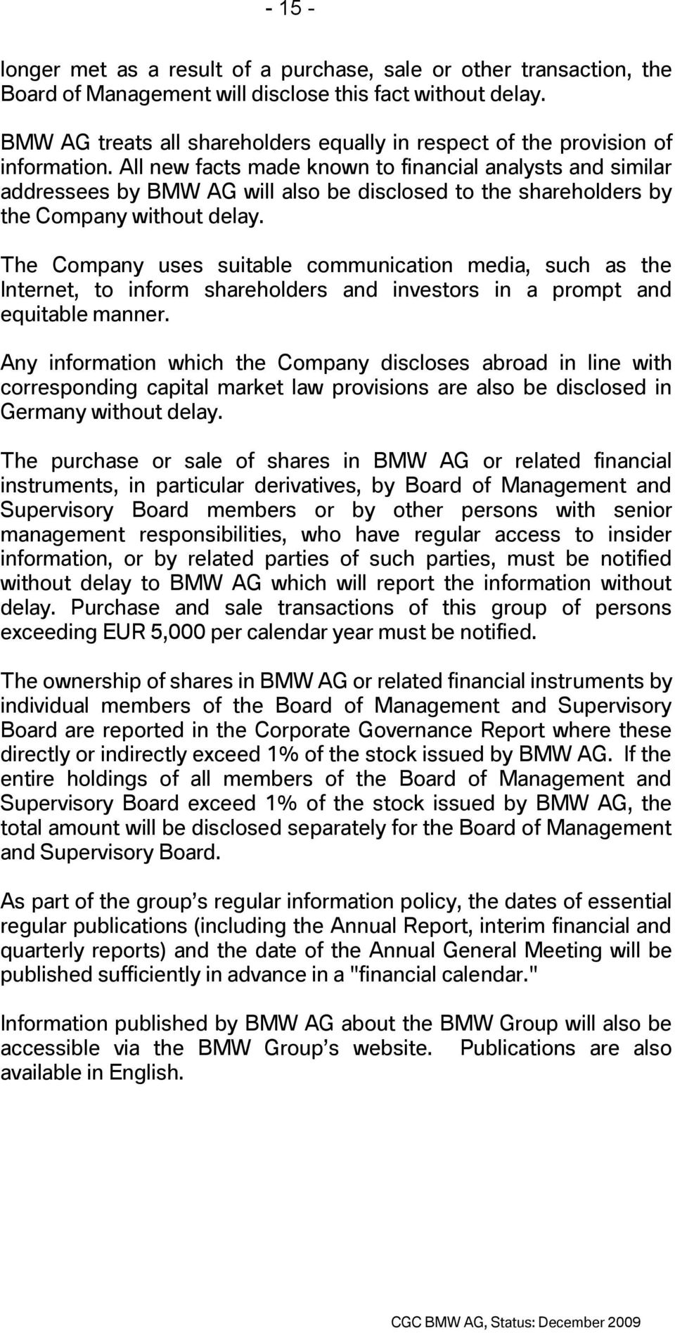 All new facts made known to financial analysts and similar addressees by BMW AG will also be disclosed to the shareholders by the Company without delay.