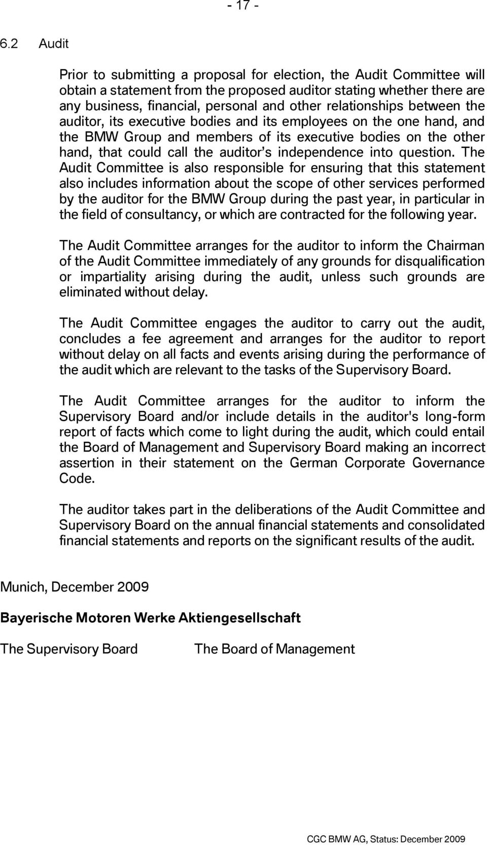 relationships between the auditor, its executive bodies and its employees on the one hand, and the BMW Group and members of its executive bodies on the other hand, that could call the auditor s