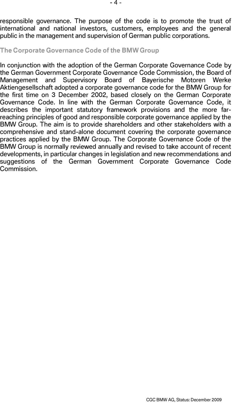 The Corporate Governance Code of the BMW Group In conjunction with the adoption of the German Corporate Governance Code by the German Government Corporate Governance Code Commission, the Board of