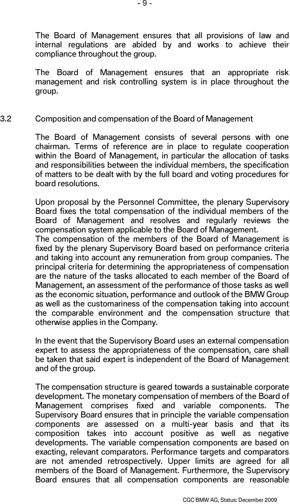 2 Composition and compensation of the Board of Management The Board of Management consists of several persons with one chairman.