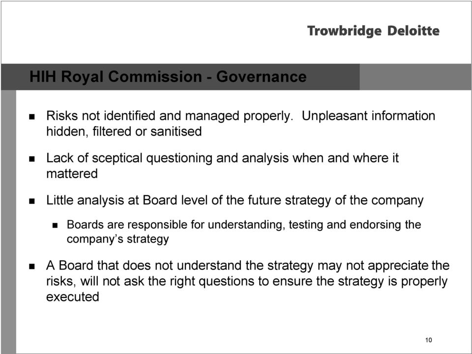 Little analysis at Board level of the future strategy of the company Boards are responsible for understanding, testing and