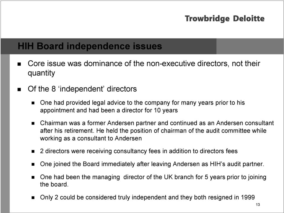 He held the position of chairman of the audit committee while working as a consultant to Andersen 2 directors were receiving consultancy fees in addition to directors fees One joined the Board
