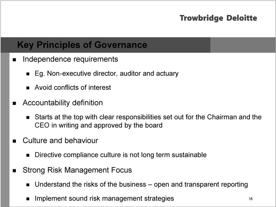 clear responsibilities set out for the Chairman and the CEO in writing and approved by the board Culture and behaviour