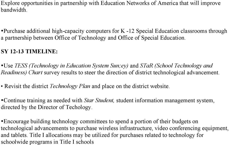 SY 12-13 TIMELINE: Use TESS (Technology in Education System Sun;ey) and STaR (School Technology and Readiness) Chart survey results to steer the direction of district technological advancement.