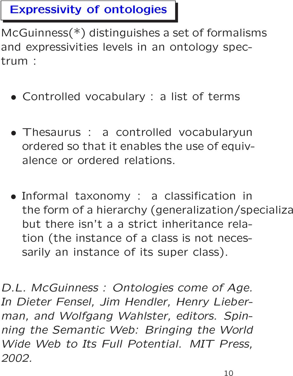 Informal taxonomy : a classification in the form of a hierarchy (generalization/specializa but there isn t a a strict inheritance relation (the instance of a class is not