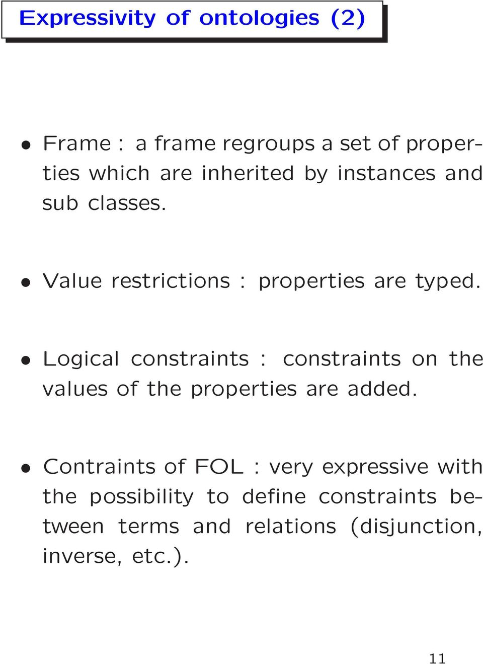 Logical constraints : constraints on the values of the properties are added.