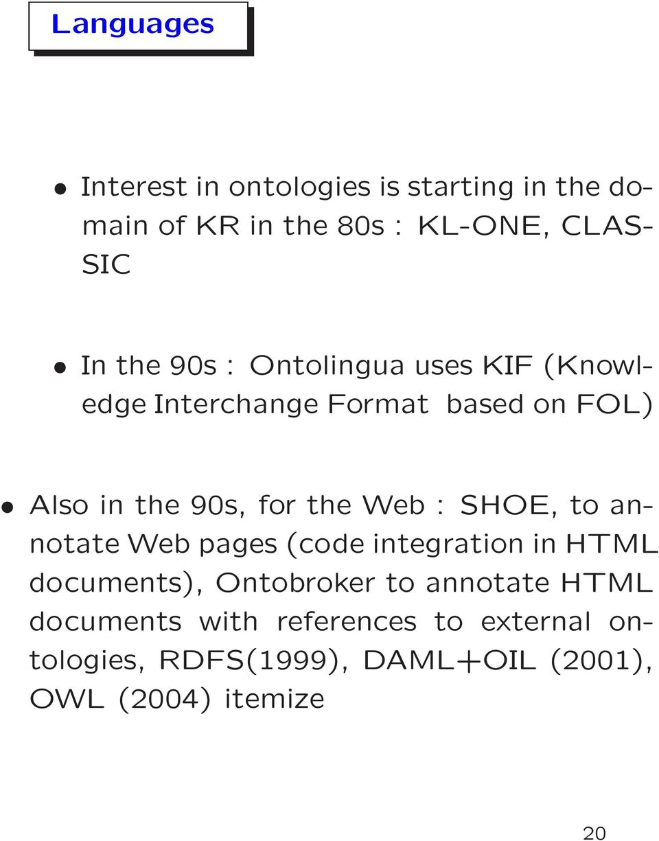 Web : SHOE, to annotate Web pages (code integration in HTML documents), Ontobroker to annotate HTML