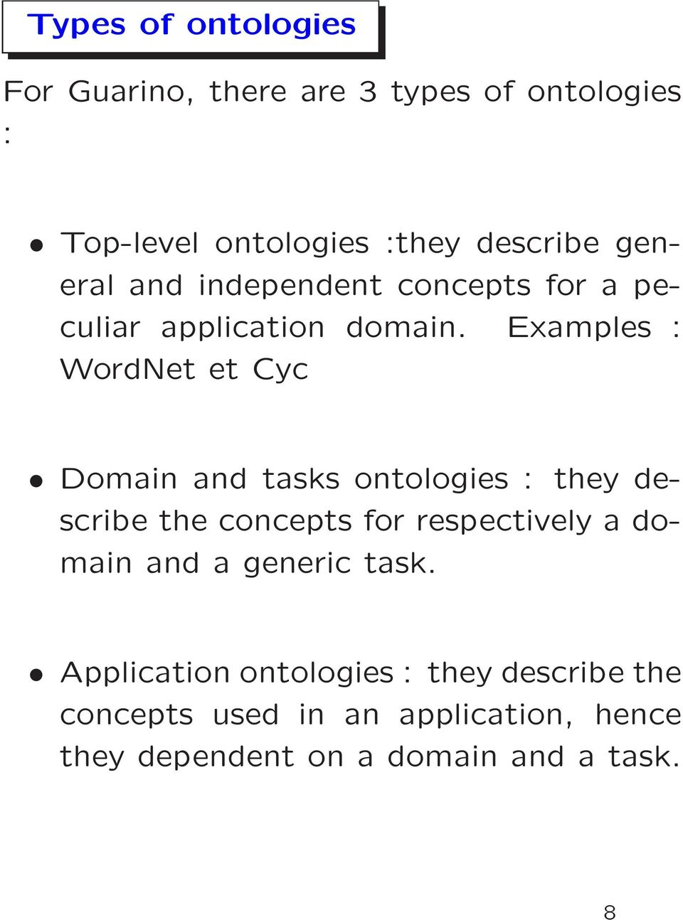 Examples : WordNet et Cyc Domain and tasks ontologies : they describe the concepts for respectively a