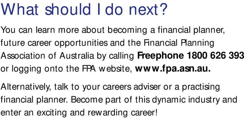 Financial Planning Association of Australia by calling Freephone 1800 626 393 or logging onto the