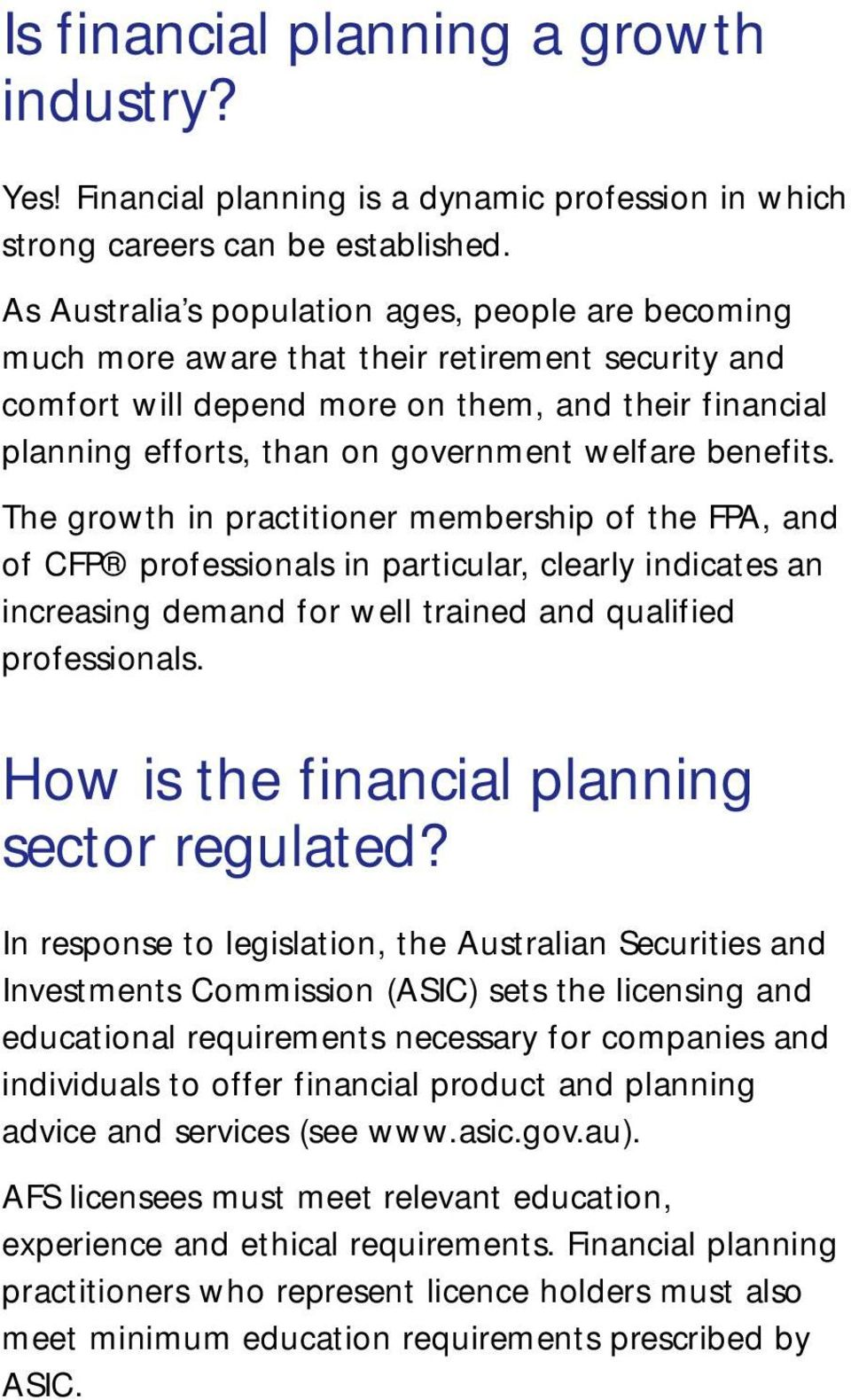 welfare benefits. The growth in practitioner membership of the FPA, and of CFP professionals in particular, clearly indicates an increasing demand for well trained and qualified professionals.