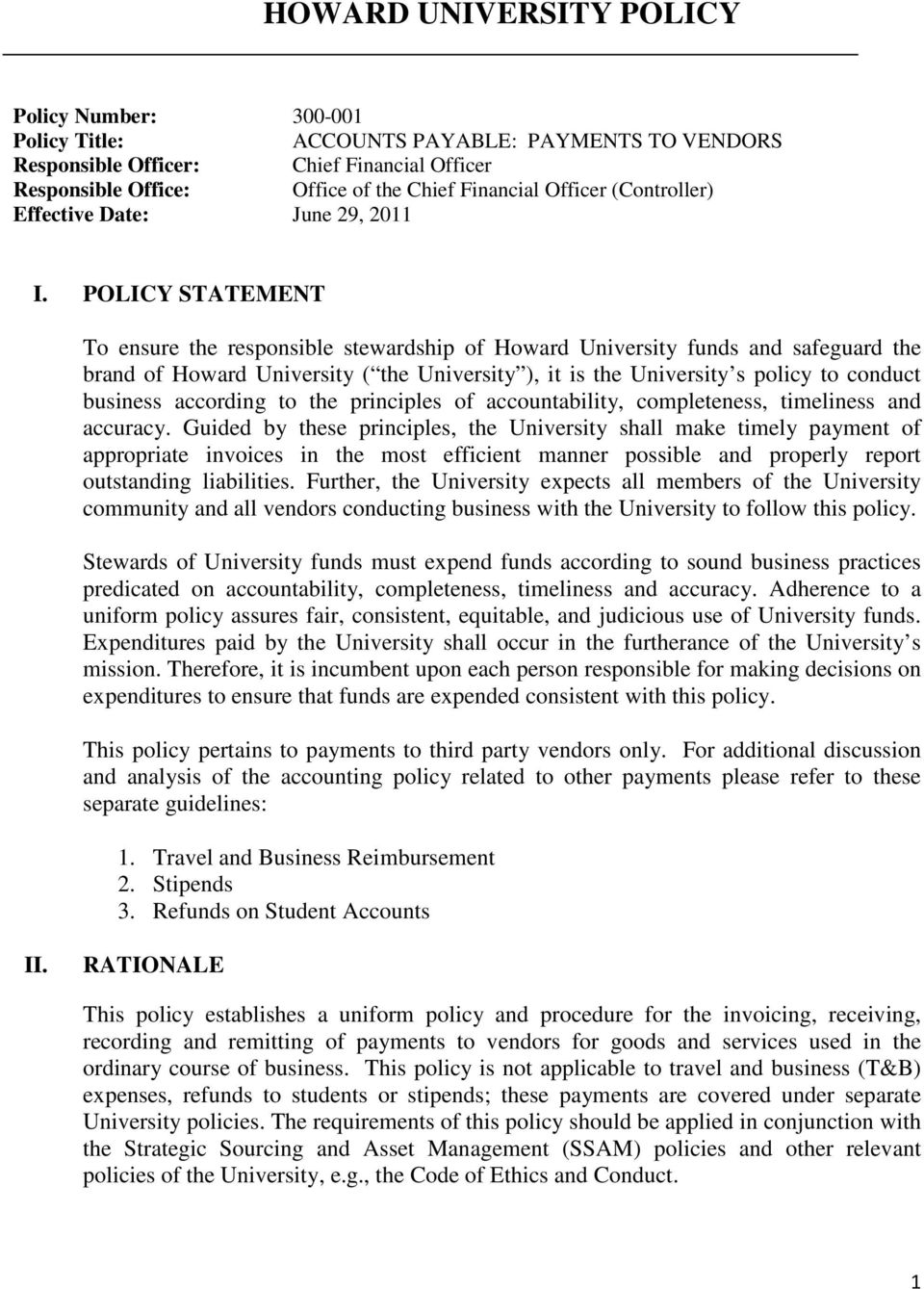 POLICY STATEMENT To ensure the responsible stewardship of Howard University funds and safeguard the brand of Howard University ( the University ), it is the University s policy to conduct business