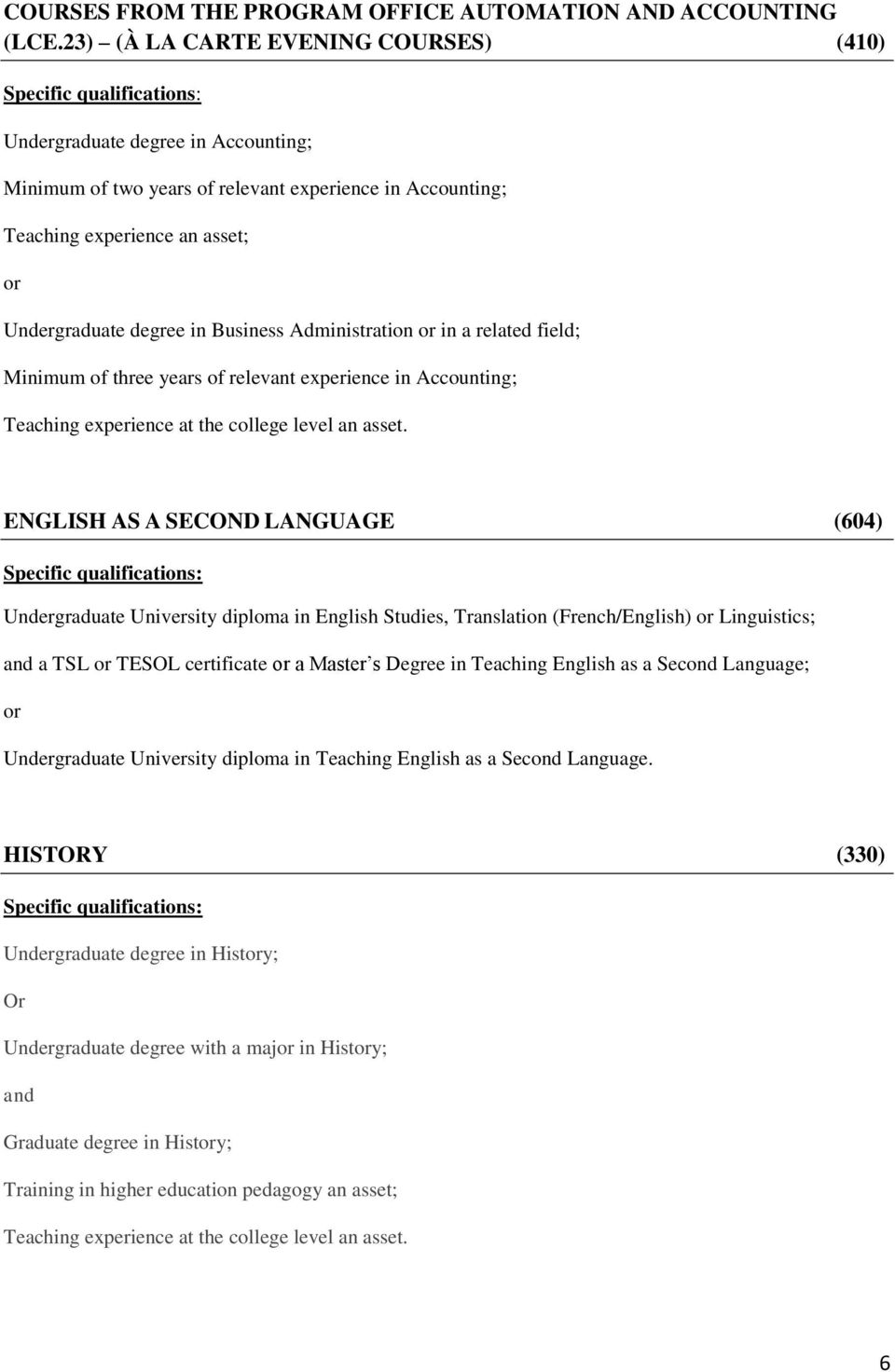 (604) Undergraduate University diploma in English Studies, Translation (French/English) Linguistics; and a TSL TESOL certificate a Master s Degree in Teaching