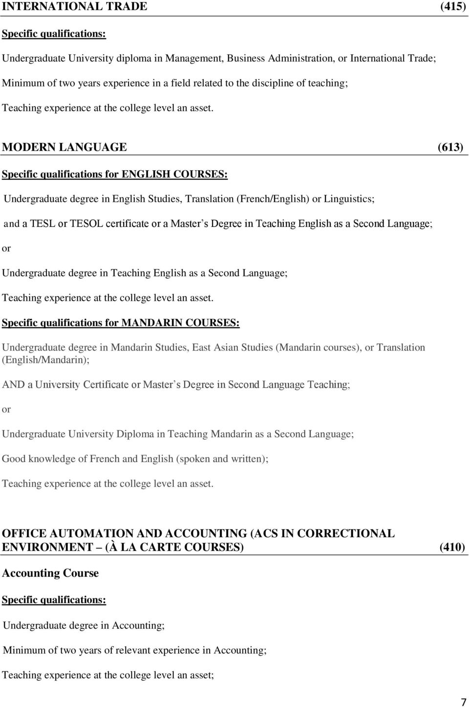 Degree in Teaching English as a Second Language; Undergraduate degree in Teaching English as a Second Language; Specific qualifications f MANDARIN COURSES: Undergraduate degree in Mandarin Studies,