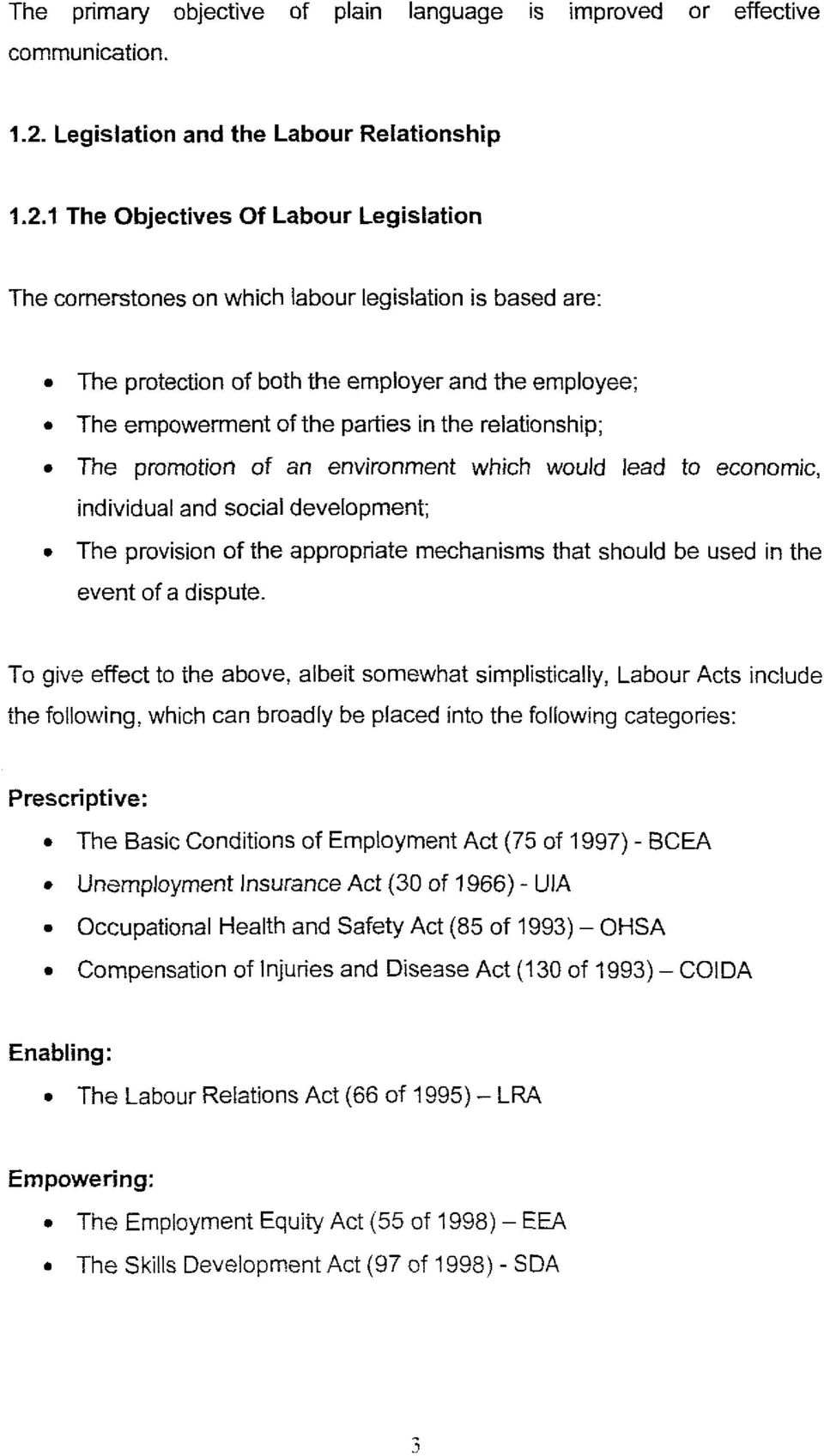 1 The Objectives Of Labour Legislation The comerstones on which labour legislation is based are: The protection of both the employer and the employee; The empowerment of the parties in the