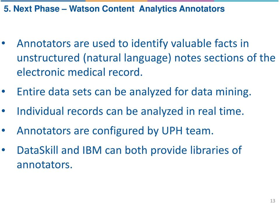 Entire data sets can be analyzed for data mining.