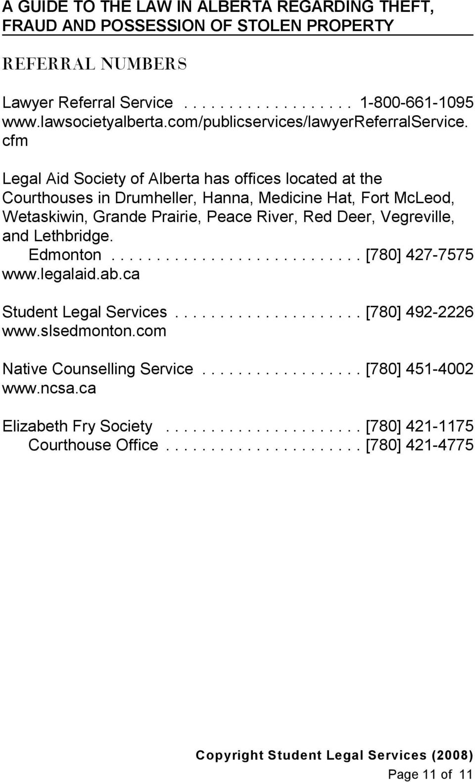 Peace River, Red Deer, Vegreville, and Lethbridge. Edmonton...[780] 427-7575 www.legalaid.ab.ca Student Legal Services...[780] 492-2226 www.