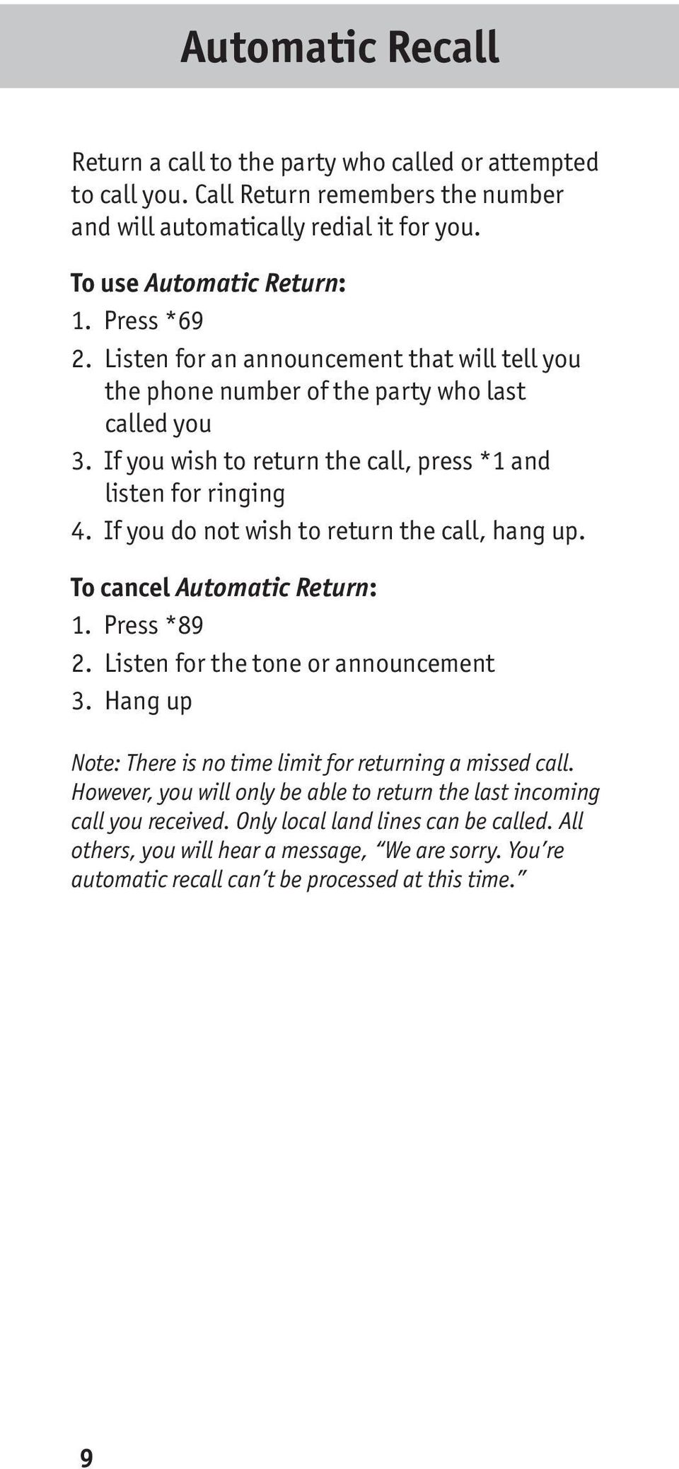 If you do not wish to return the call, hang up. To cancel Automatic Return: 1. Press *89 2. Listen for the tone or announcement 3. Hang up Note: There is no time limit for returning a missed call.