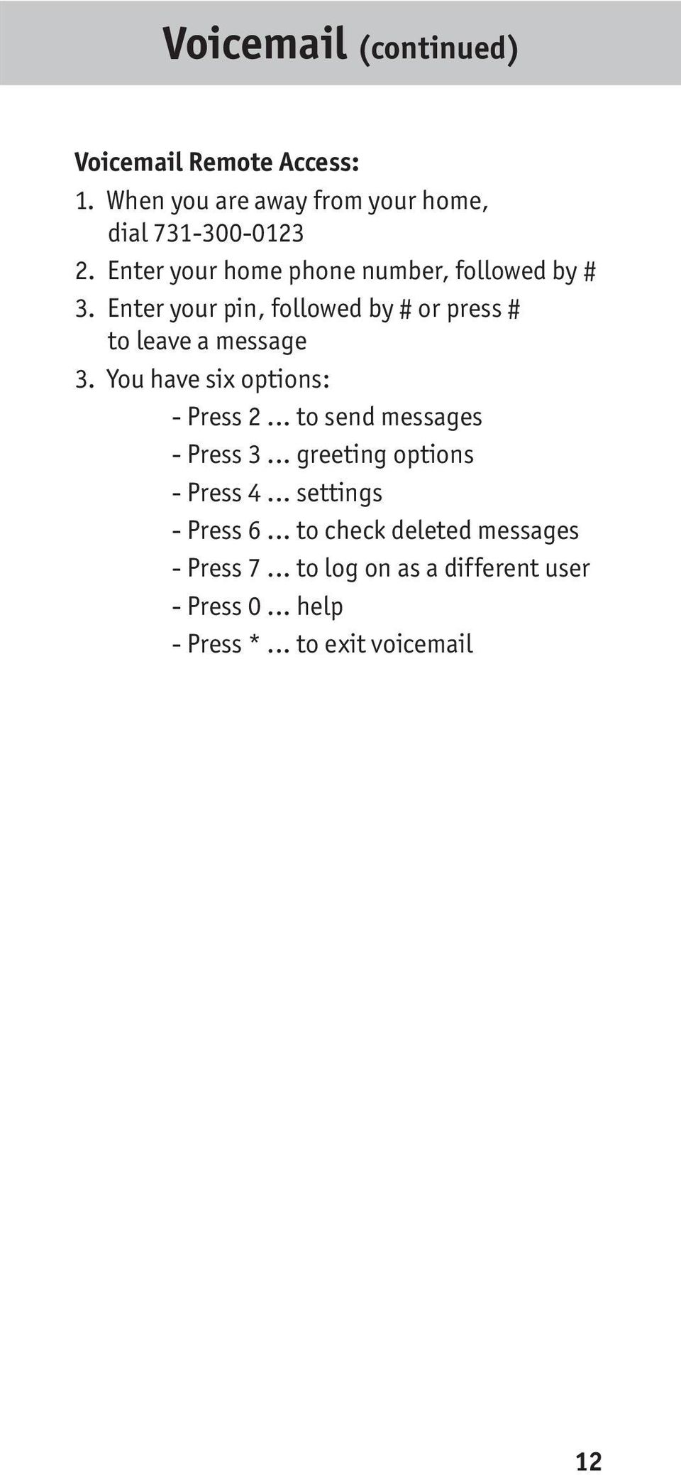 You have six options: - Press 2... to send messages - Press 3... greeting options - Press 4... settings - Press 6.