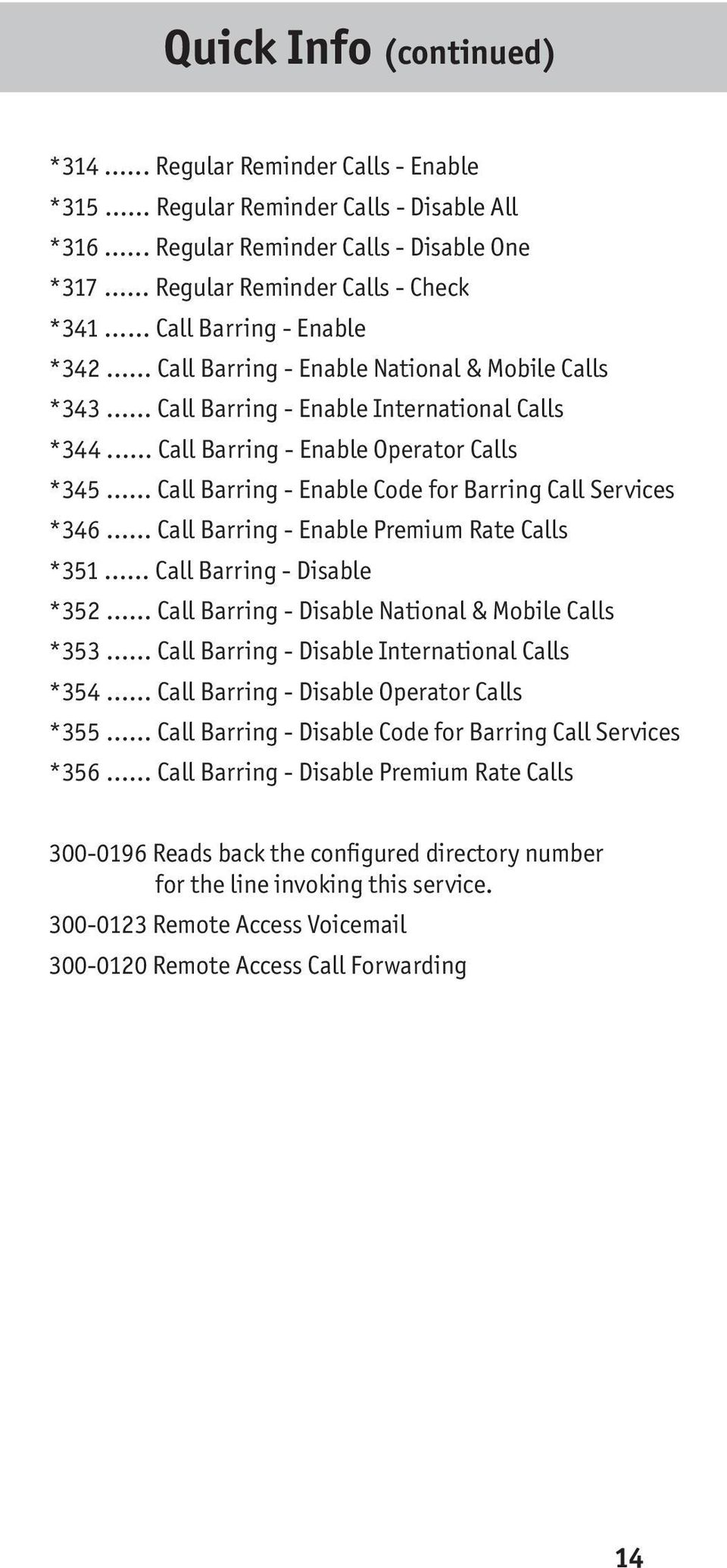 .. Call Barring - Enable Code for Barring Call Services *346... Call Barring - Enable Premium Rate Calls *351... Call Barring - Disable *352... Call Barring - Disable National & Mobile Calls *353.