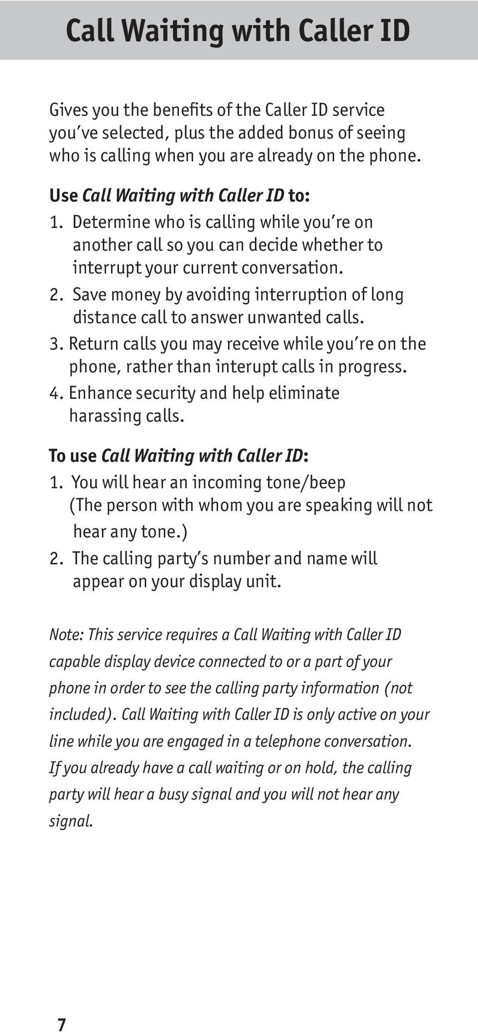 Save money by avoiding interruption of long distance call to answer unwanted calls. 3. Return calls you may receive while you re on the phone, rather than interupt calls in progress. 4.
