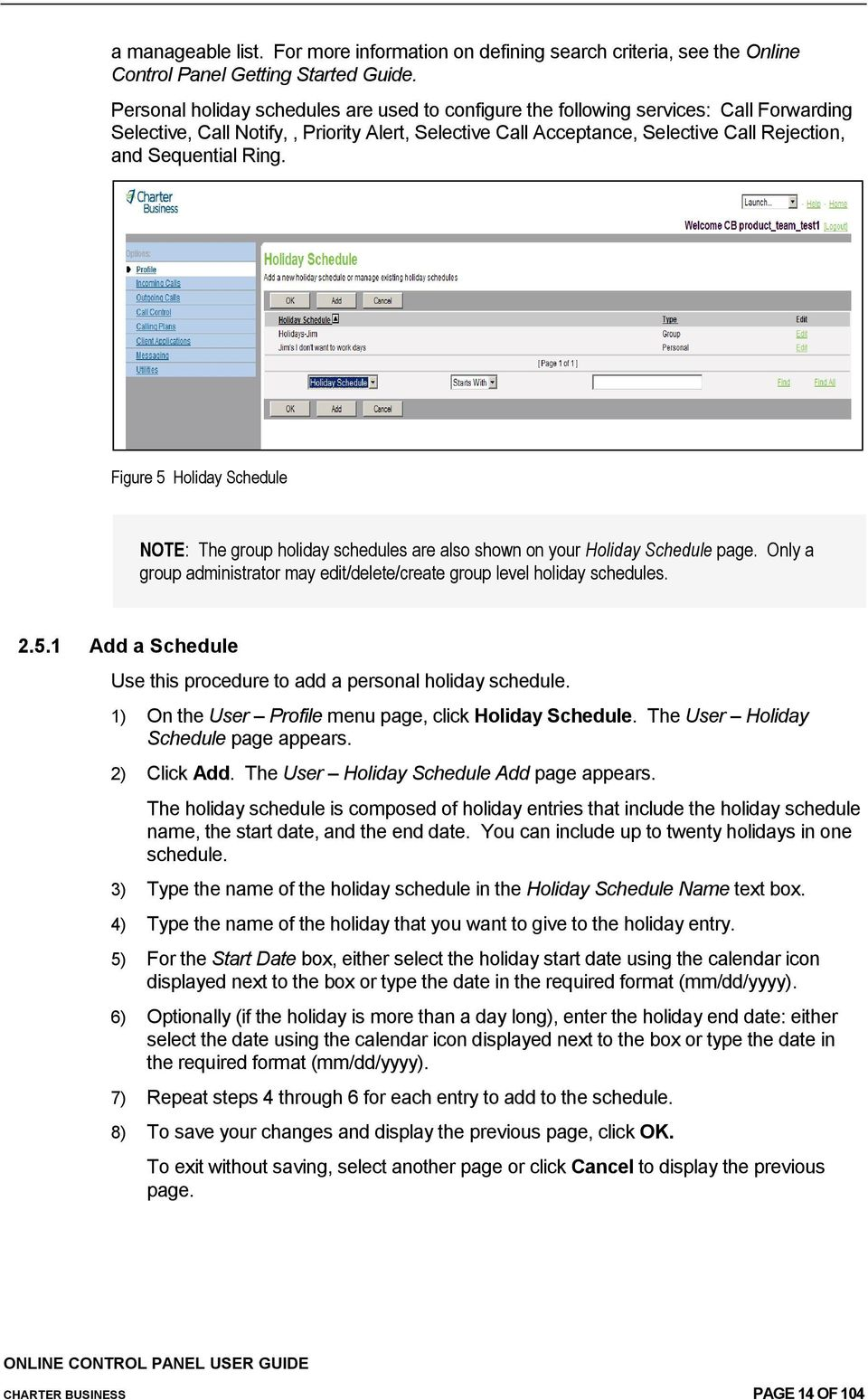 Ring. Figure 5 Holiday Schedule NOTE: The group holiday schedules are also shown on your Holiday Schedule Only a group administrator may edit/delete/create group level holiday schedules. 2.5.1 Add a Schedule Use this procedure to add a personal holiday schedule.