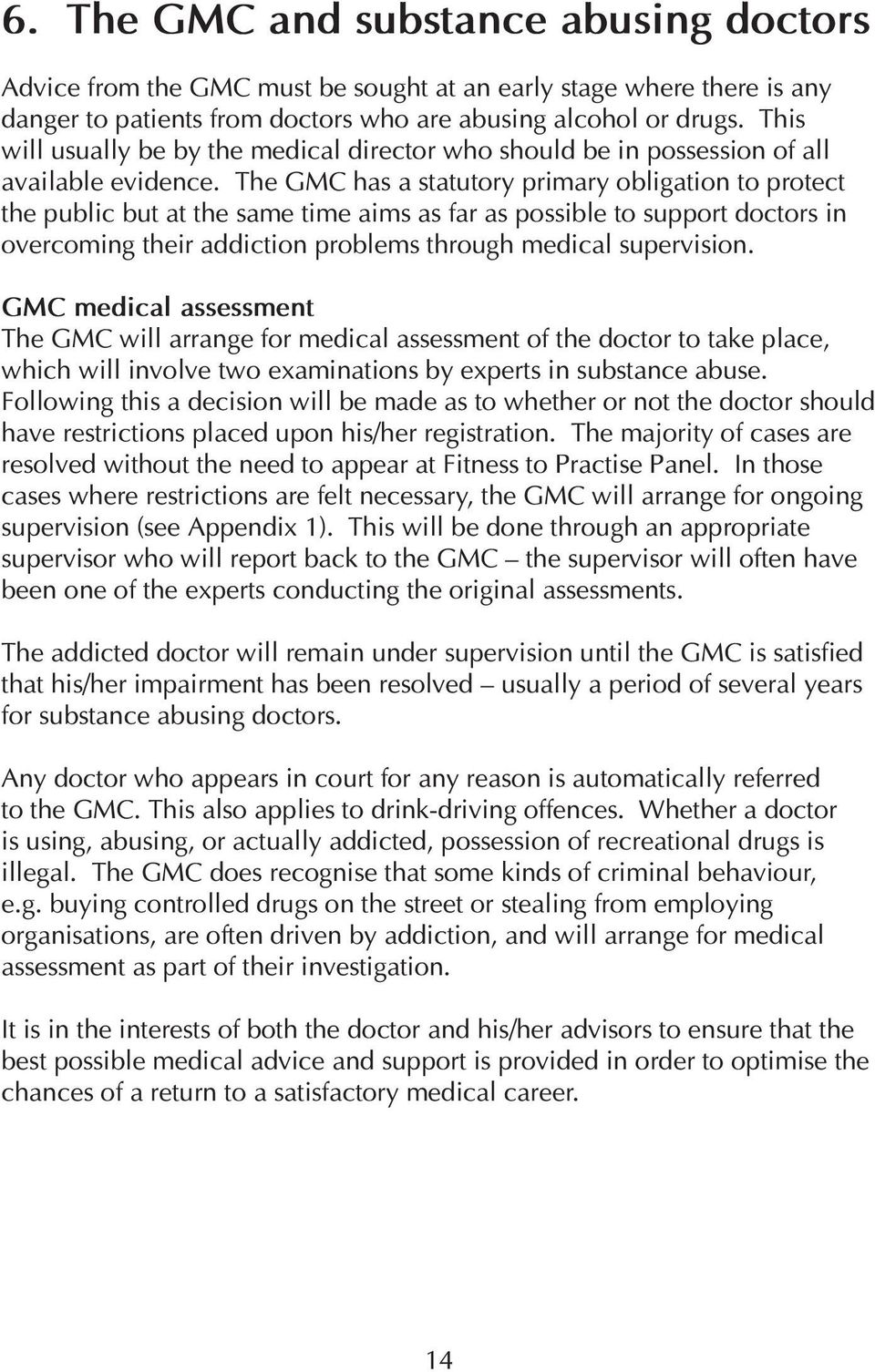 The GMC has a statutory primary obligation to protect the public but at the same time aims as far as possible to support doctors in overcoming their addiction problems through medical supervision.