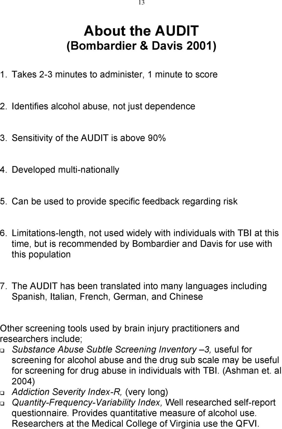 Limitations-length, not used widely with individuals with TBI at this time, but is recommended by Bombardier and Davis for use with this population 7.