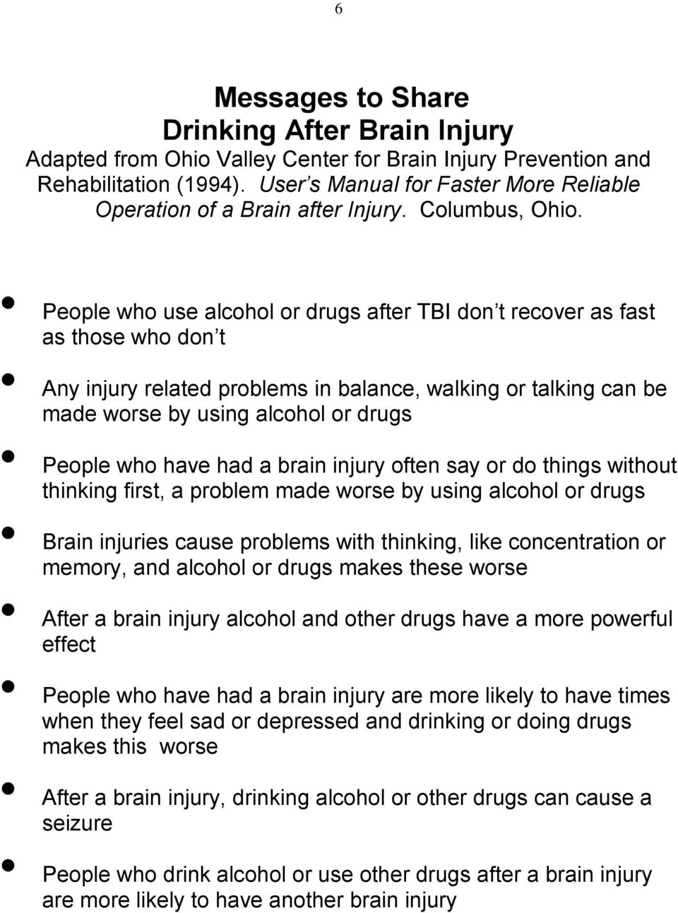 People who use alcohol or drugs after TBI don t recover as fast as those who don t Any injury related problems in balance, walking or talking can be made worse by using alcohol or drugs People who