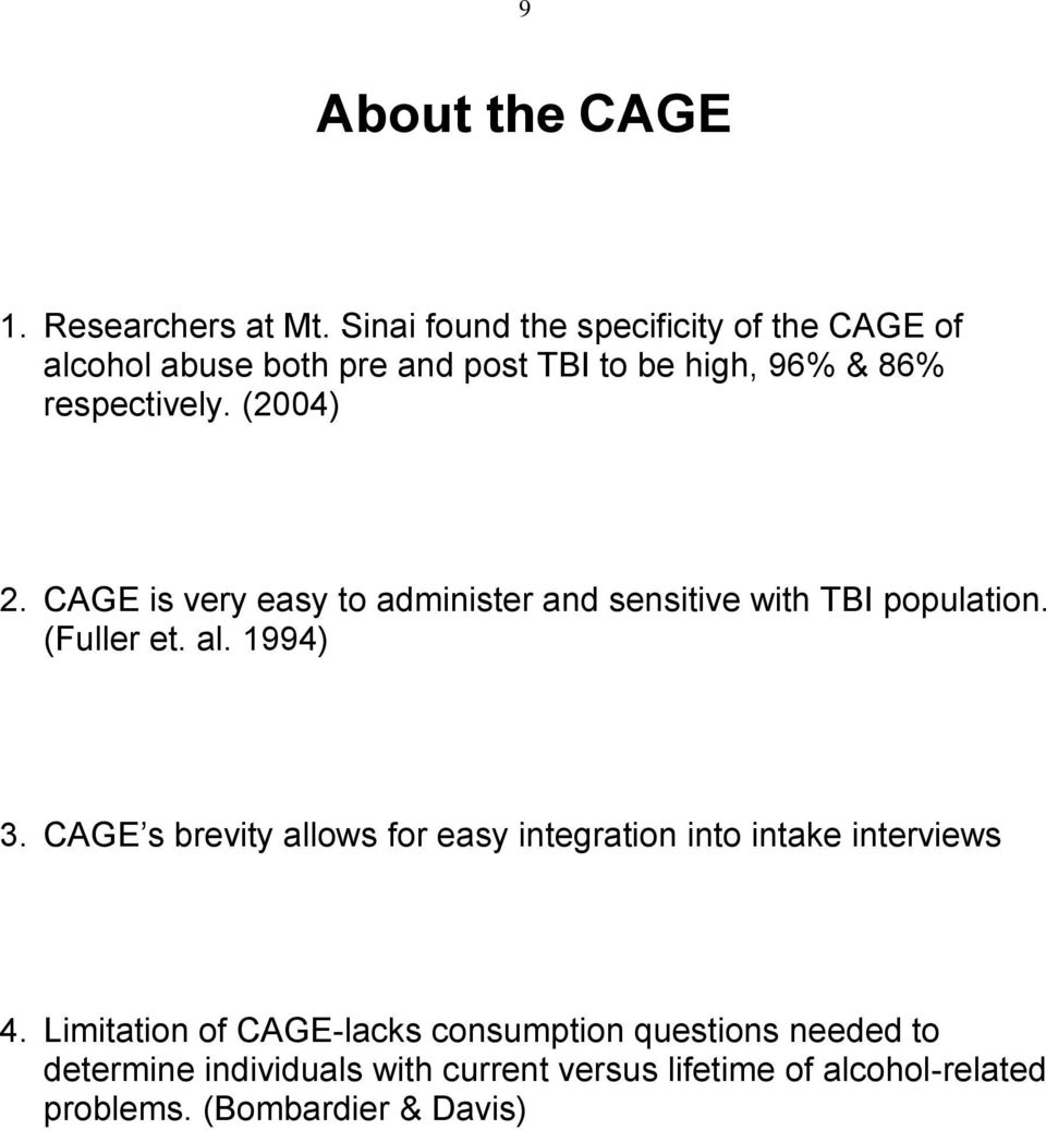 (2004) 2. CAGE is very easy to administer and sensitive with TBI population. (Fuller et. al. 1994) 3.