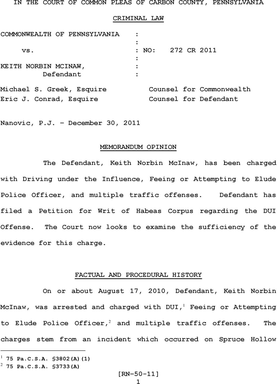 December 30, 2011 MEMORANDUM OPINION The Defendant, Keith Norbin McInaw, has been charged with Driving under the Influence, Feeing or Attempting to Elude Police Officer, and multiple traffic offenses.