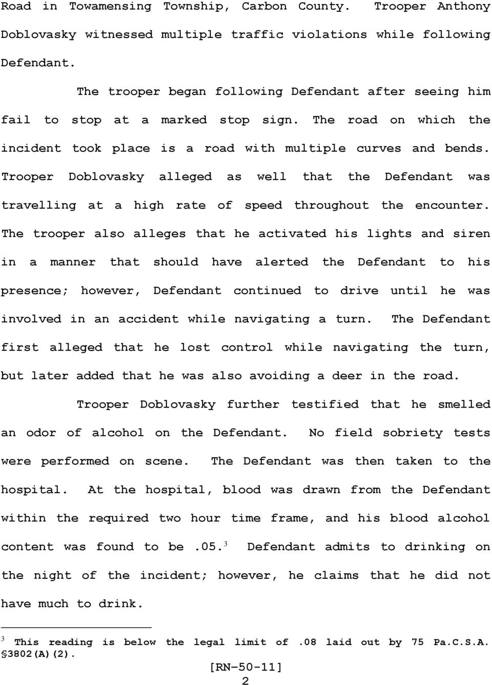 Trooper Doblovasky alleged as well that the Defendant was travelling at a high rate of speed throughout the encounter.
