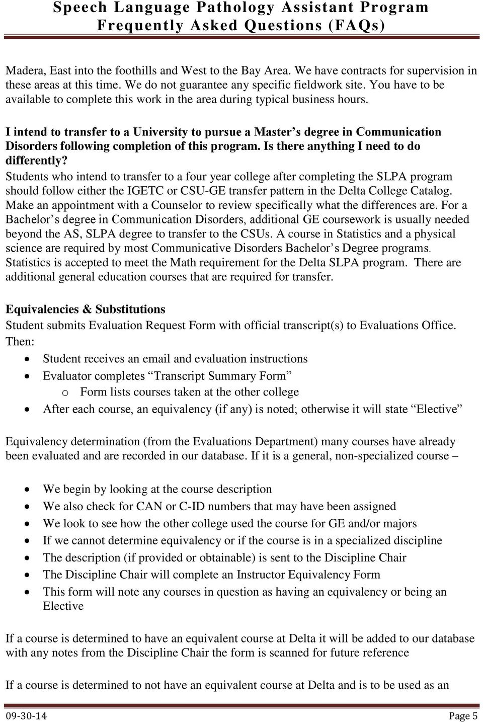 I intend to transfer to a University to pursue a Master s degree in Communication Disorders following completion of this program. Is there anything I need to do differently?